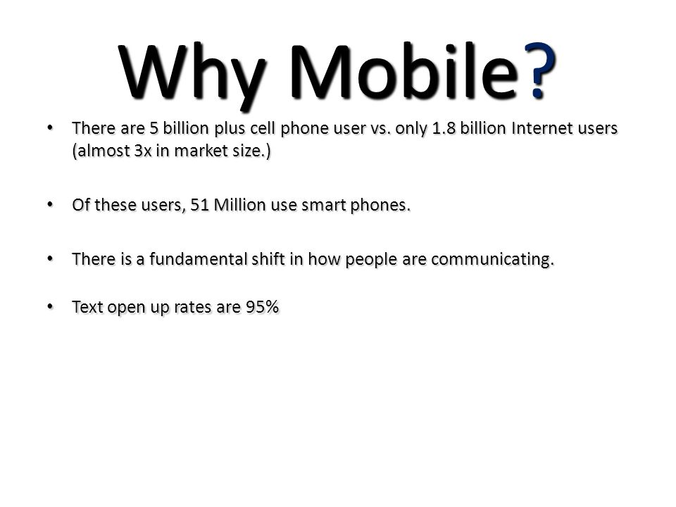 Why Mobile. There are 5 billion plus cell phone user vs.