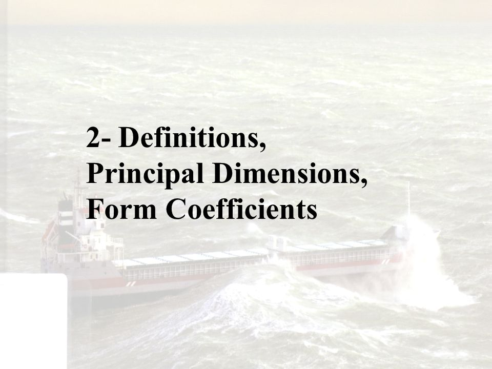 Definition 1- Perpendiculars Imaginary lines perpendicular to the base line or plane (and the water line) On the ship there is a : - Forward Perpendicular (F pp or F p ) This is the line crosses the intersection of the water line and the front of the stem -Aft Perpendicular (A pp or A p ) This line usually aligns the centre line of the rudder stock.