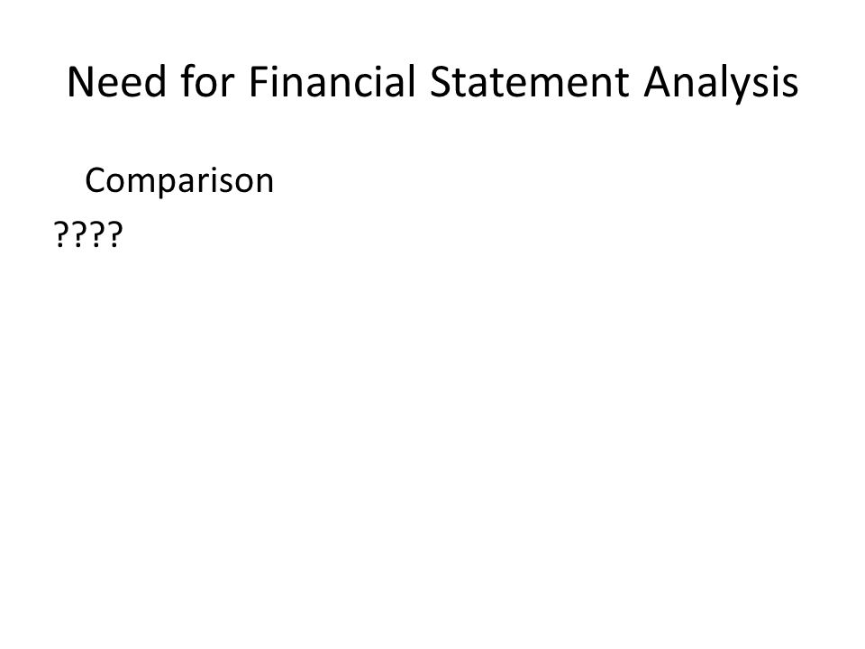 Need for Financial Statement Analysis Comparison ????