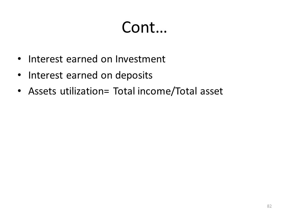 Cont… Interest earned on Investment Interest earned on deposits Assets utilization= Total income/Total asset 82