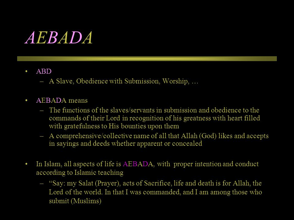 AEBADAAEBADA ABD –A Slave, Obedience with Submission, Worship, … AEBADA means –The functions of the slaves/servants in submission and obedience to the