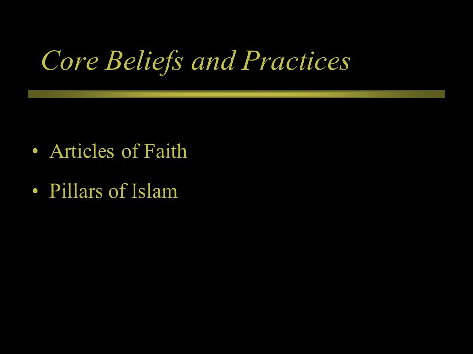 Core Beliefs and Practices Articles of Faith Pillars of Islam