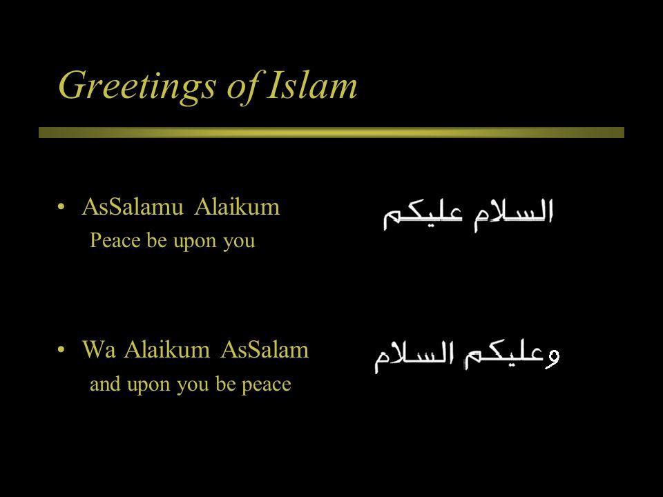 Greetings of Islam AsSalamu Alaikum Peace be upon you Wa Alaikum AsSalam and upon you be peace