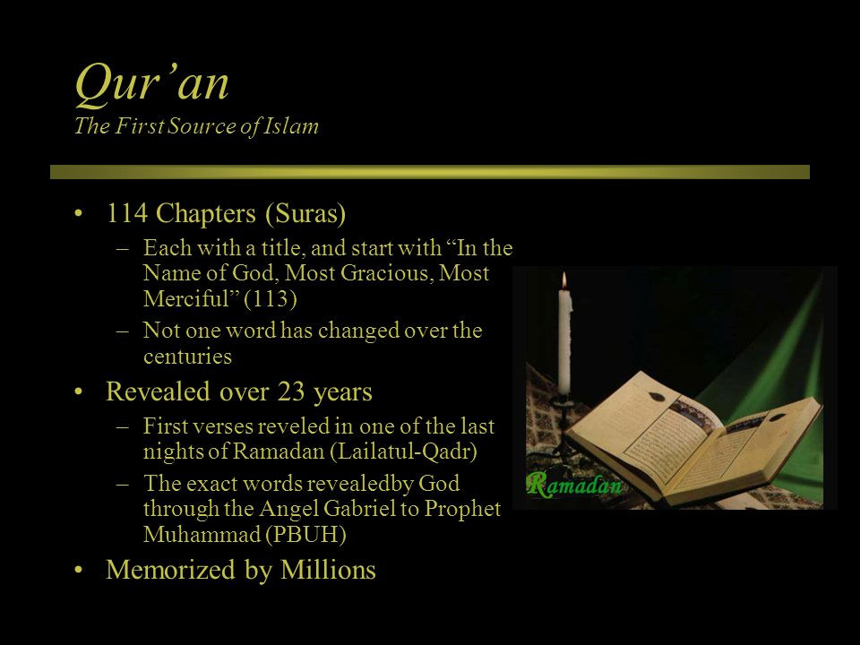 Quran The First Source of Islam 114 Chapters (Suras) –Each with a title, and start with In the Name of God, Most Gracious, Most Merciful (113) –Not on
