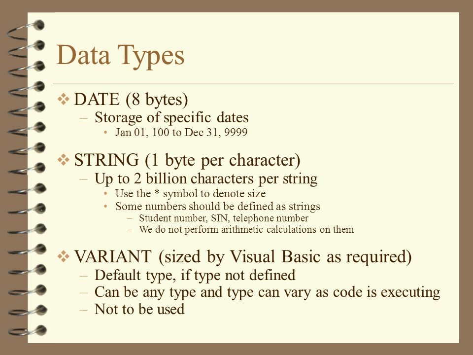 Data Types DATE (8 bytes) –Storage of specific dates Jan 01, 100 to Dec 31, 9999 STRING (1 byte per character) –Up to 2 billion characters per string