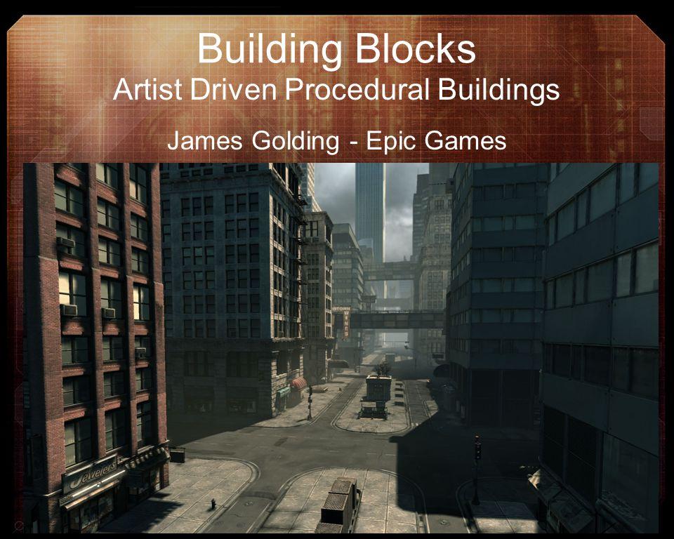 Building Blocks Artist Driven Procedural Buildings James Golding - Epic Games
