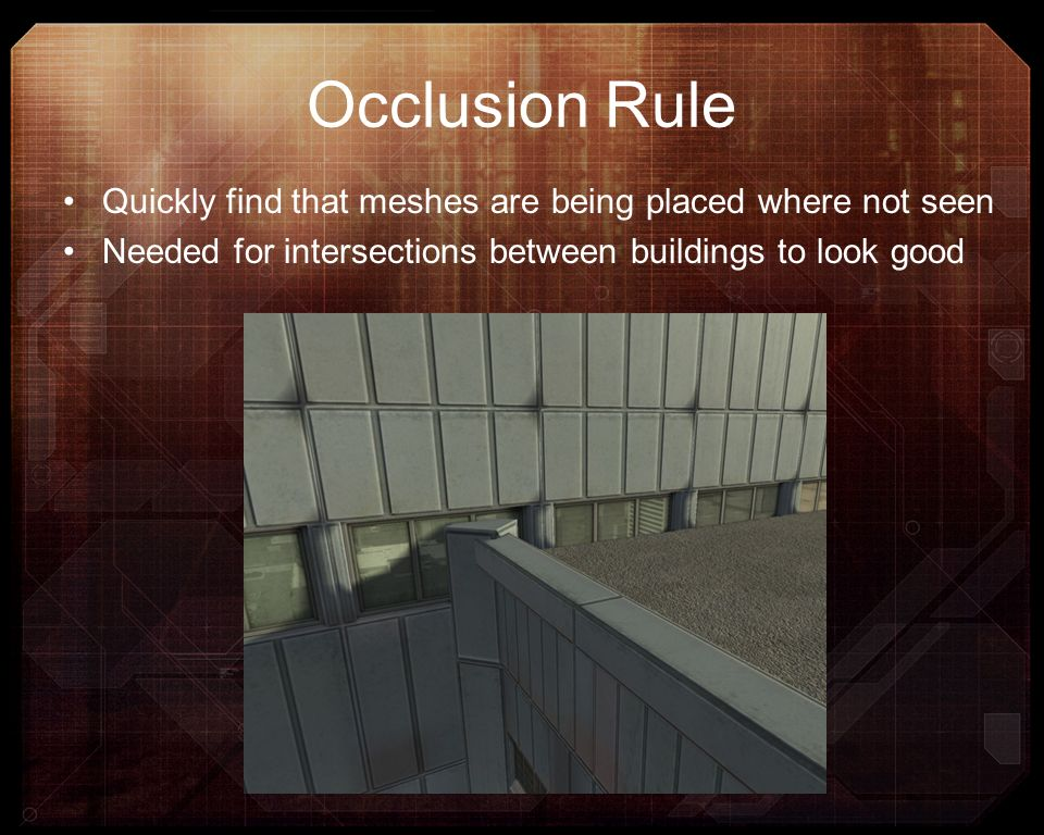 Occlusion Rule Quickly find that meshes are being placed where not seen Needed for intersections between buildings to look good