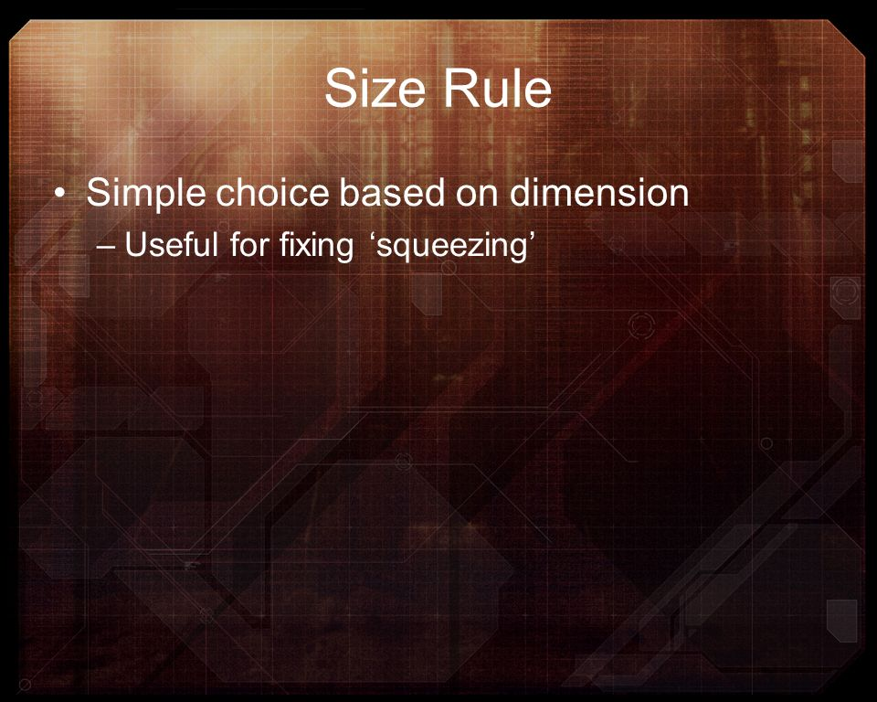 Size Rule Simple choice based on dimension –Useful for fixing squeezing
