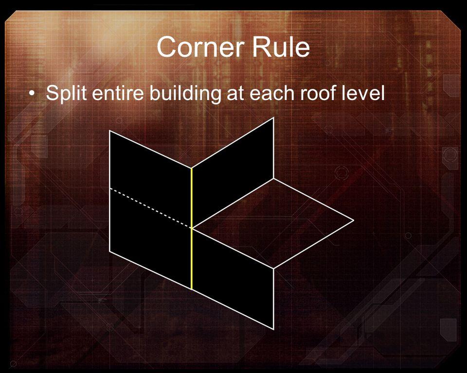 Corner Rule Split entire building at each roof level