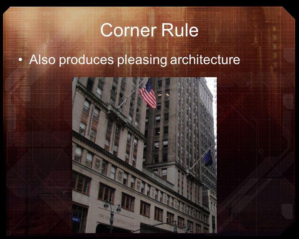 Corner Rule Also produces pleasing architecture
