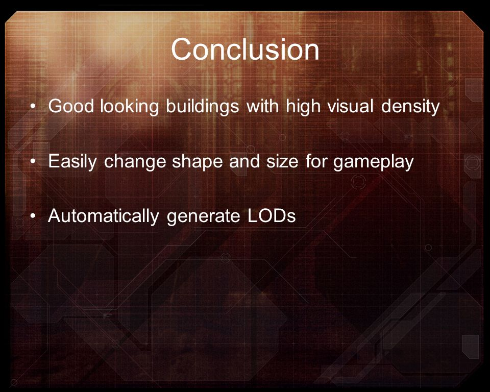 Good looking buildings with high visual density Easily change shape and size for gameplay Automatically generate LODs