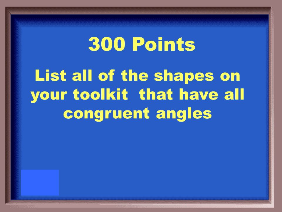 List all of the shapes in your toolkit with all congruent sides 200 Points