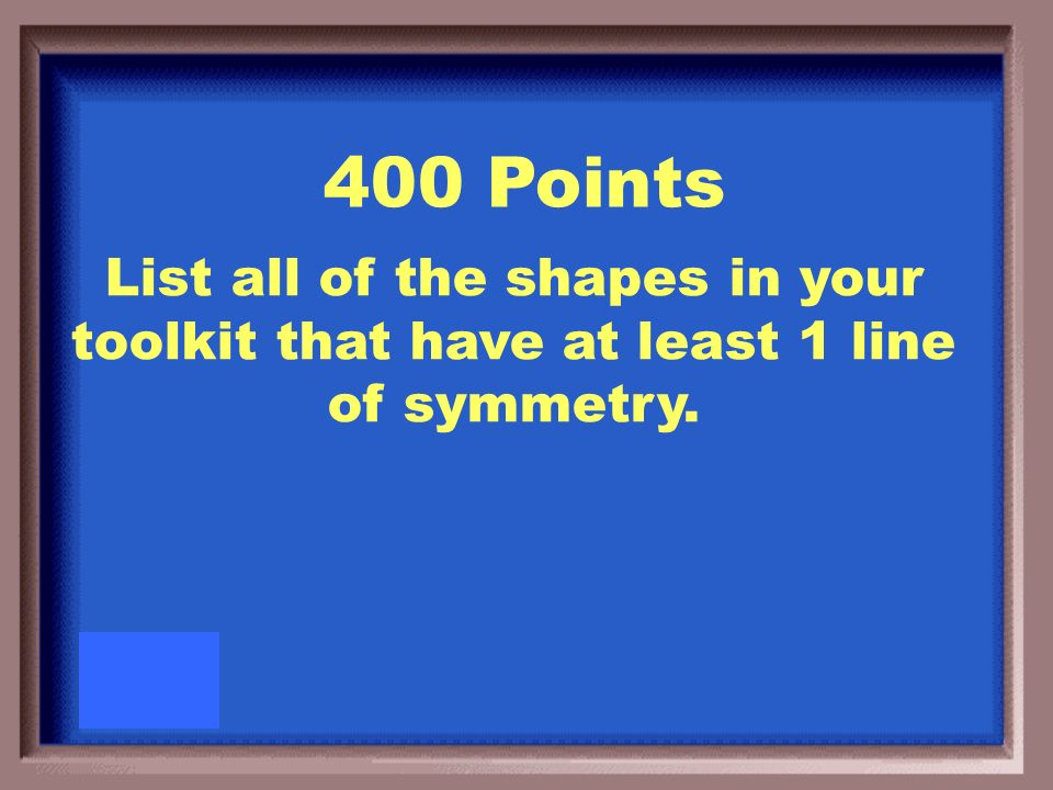 300 Points List all of the shapes on your toolkit that have all congruent angles