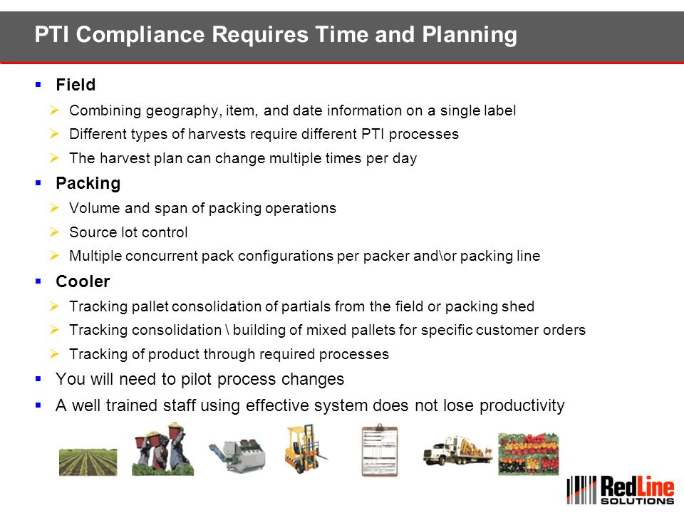 PTI Compliance Requires Time and Planning Field Combining geography, item, and date information on a single label Different types of harvests require