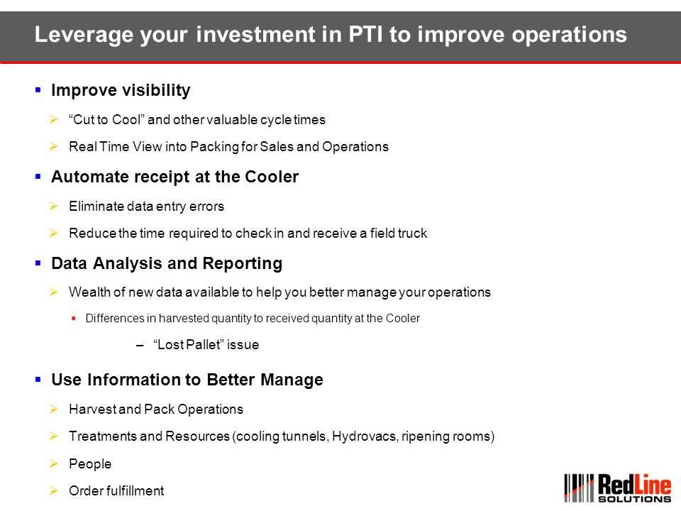 Leverage your investment in PTI to improve operations Improve visibility Cut to Cool and other valuable cycle times Real Time View into Packing for Sa