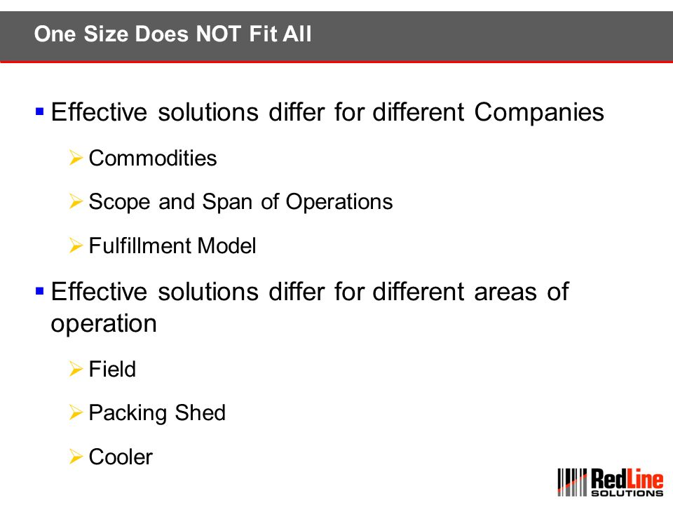 One Size Does NOT Fit All Effective solutions differ for different Companies Commodities Scope and Span of Operations Fulfillment Model Effective solu