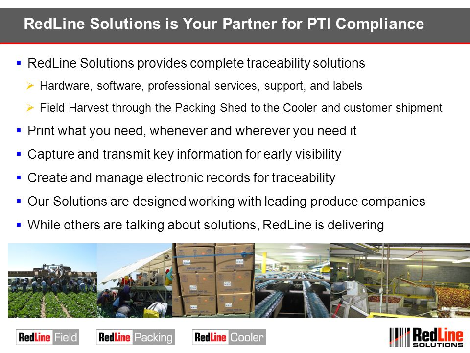 RedLine Solutions is Your Partner for PTI Compliance RedLine Solutions provides complete traceability solutions Hardware, software, professional servi
