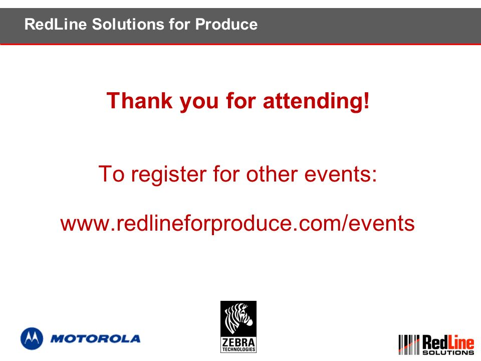 Thank you for attending! To register for other events: www.redlineforproduce.com/events RedLine Solutions for Produce