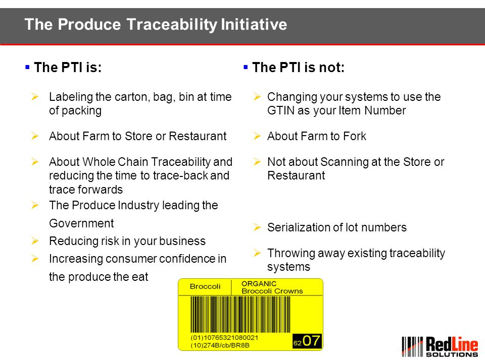 The Produce Traceability Initiative The PTI is: Labeling the carton, bag, bin at time of packing About Farm to Store or Restaurant About Whole Chain T