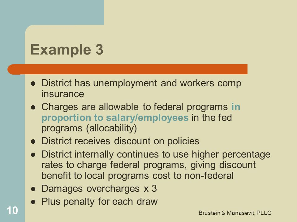 Example 3 District has unemployment and workers comp insurance Charges are allowable to federal programs in proportion to salary/employees in the fed