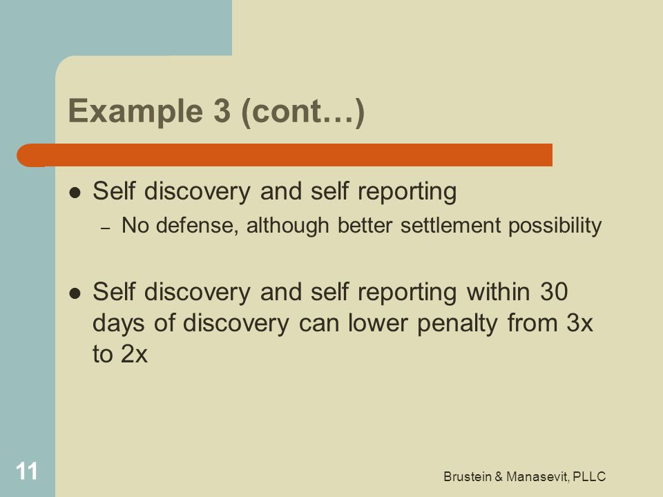 Example 3 (cont…) Self discovery and self reporting – No defense, although better settlement possibility Self discovery and self reporting within 30 d