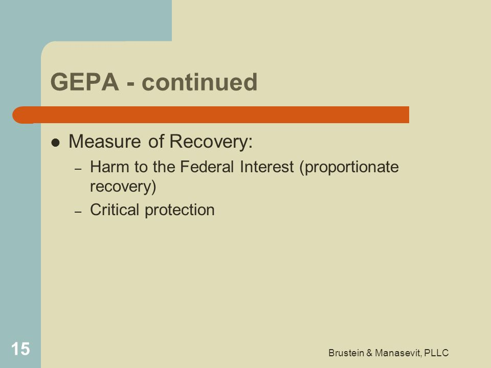 GEPA - continued Measure of Recovery: – Harm to the Federal Interest (proportionate recovery) – Critical protection 15 Brustein & Manasevit, PLLC