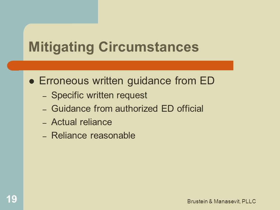 Mitigating Circumstances Erroneous written guidance from ED – Specific written request – Guidance from authorized ED official – Actual reliance – Reli