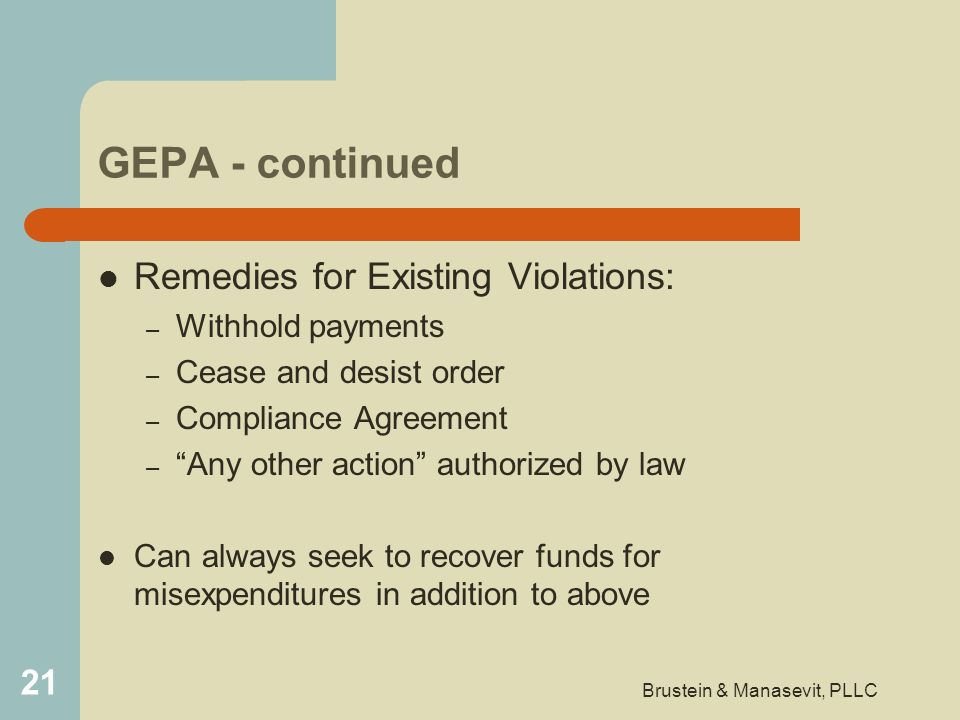 GEPA - continued Remedies for Existing Violations: – Withhold payments – Cease and desist order – Compliance Agreement – Any other action authorized b