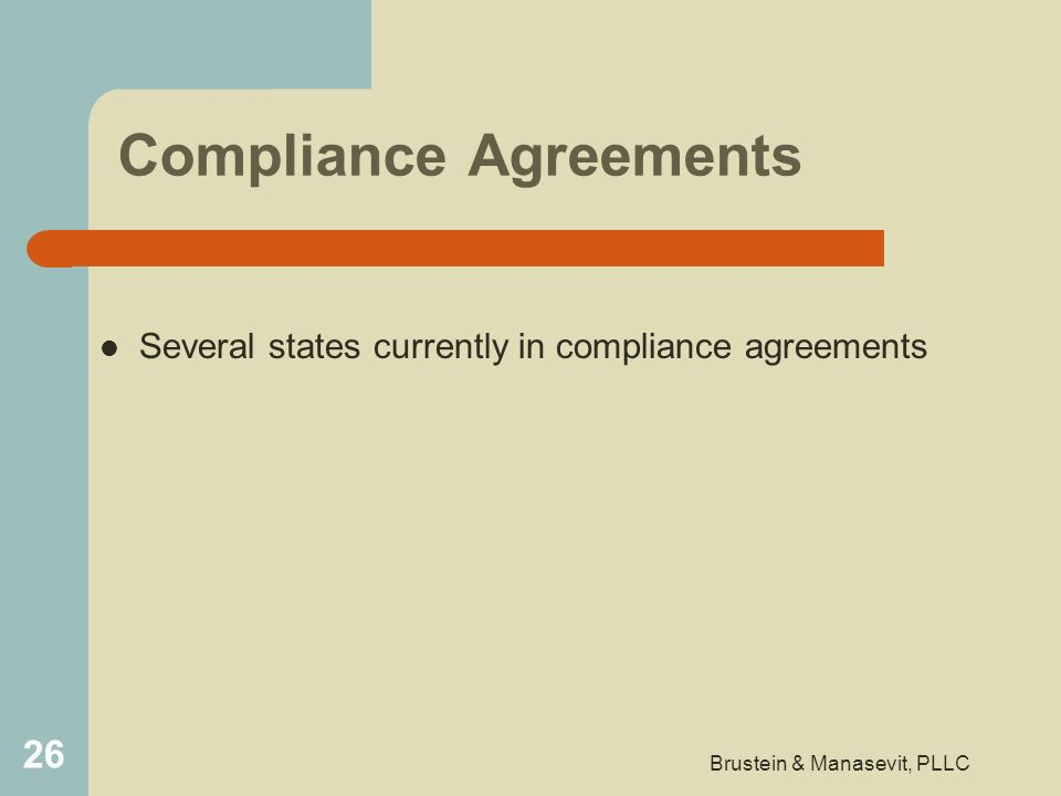 Compliance Agreements Several states currently in compliance agreements 26 Brustein & Manasevit, PLLC