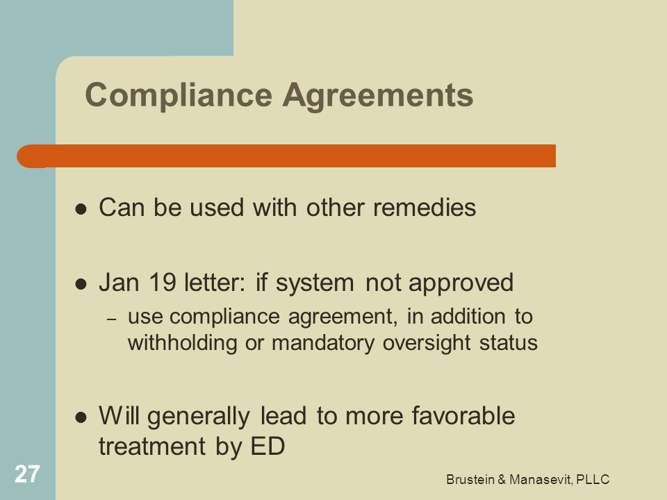 Compliance Agreements Can be used with other remedies Jan 19 letter: if system not approved – use compliance agreement, in addition to withholding or