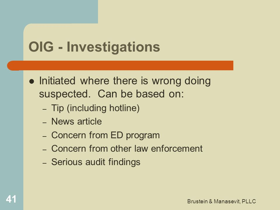 OIG - Investigations Initiated where there is wrong doing suspected. Can be based on: – Tip (including hotline) – News article – Concern from ED progr