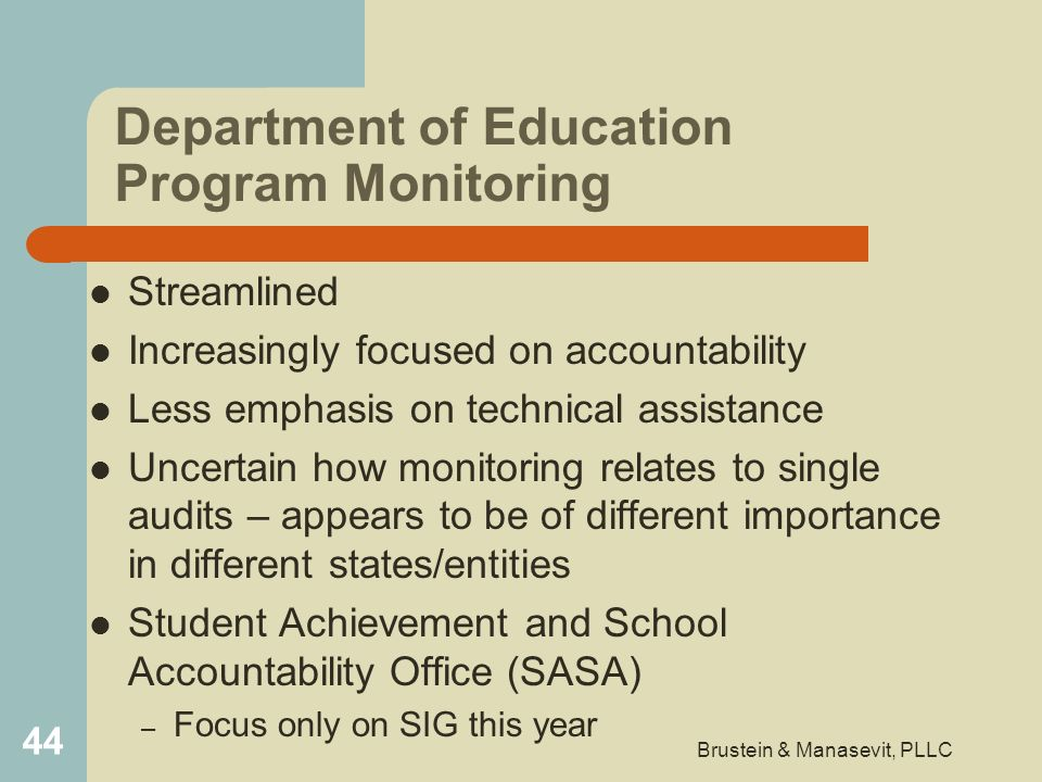 Department of Education Program Monitoring Streamlined Increasingly focused on accountability Less emphasis on technical assistance Uncertain how moni