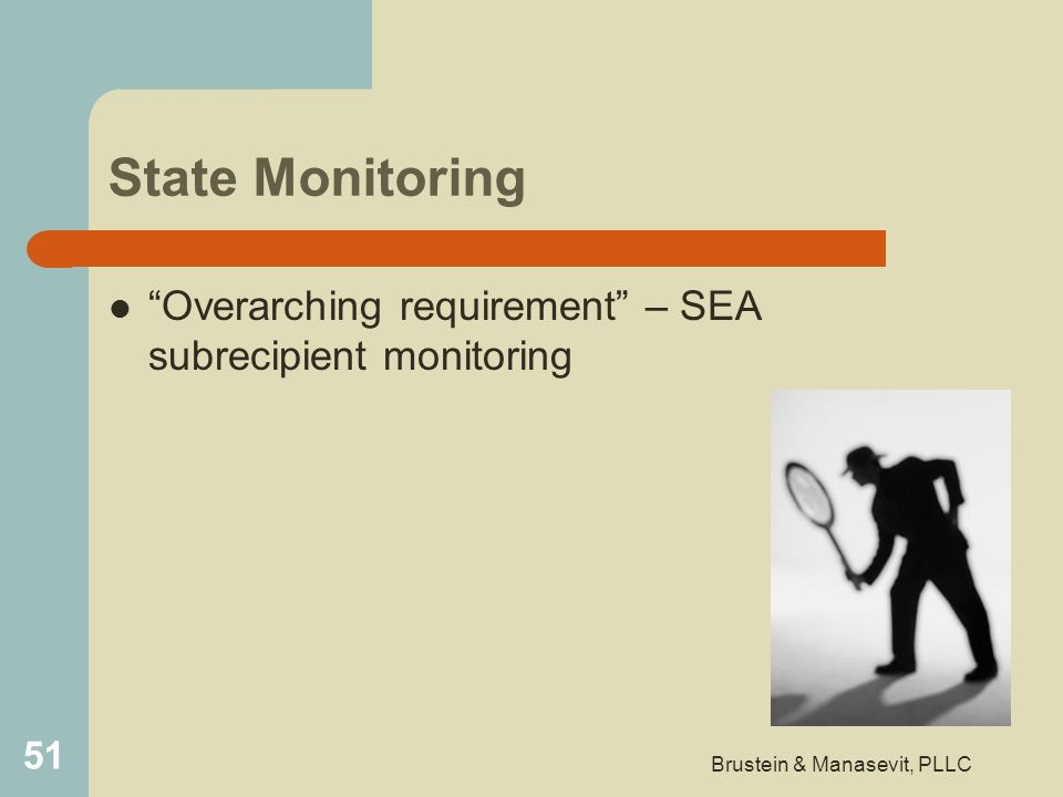 State Monitoring Overarching requirement – SEA subrecipient monitoring 51 Brustein & Manasevit, PLLC