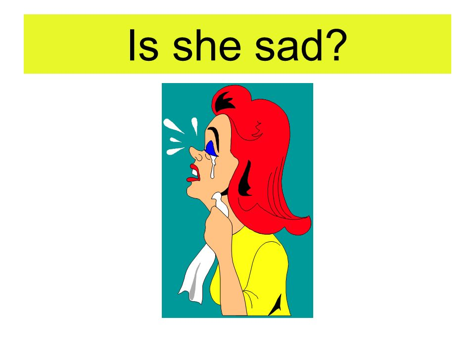 Yes she is. She is sad.