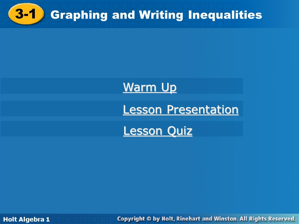 Holt Algebra 1 3-1 Graphing and Writing Inequalities 3-1 Graphing and Writing Inequalities Holt Algebra 1 Warm Up Warm Up Lesson Presentation Lesson P