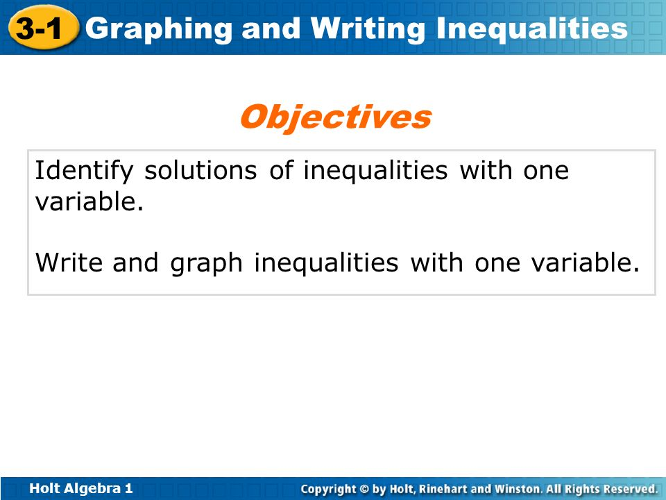 Holt Algebra 1 3-1 Graphing and Writing Inequalities Identify solutions of inequalities with one variable. Write and graph inequalities with one varia