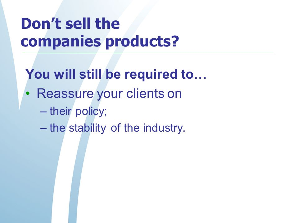 Dont sell the companies products.