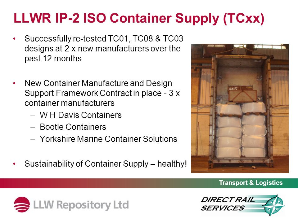 LLWR IP-2 ISO Container Supply (TCxx) Successfully re-tested TC01, TC08 & TC03 designs at 2 x new manufacturers over the past 12 months New Container
