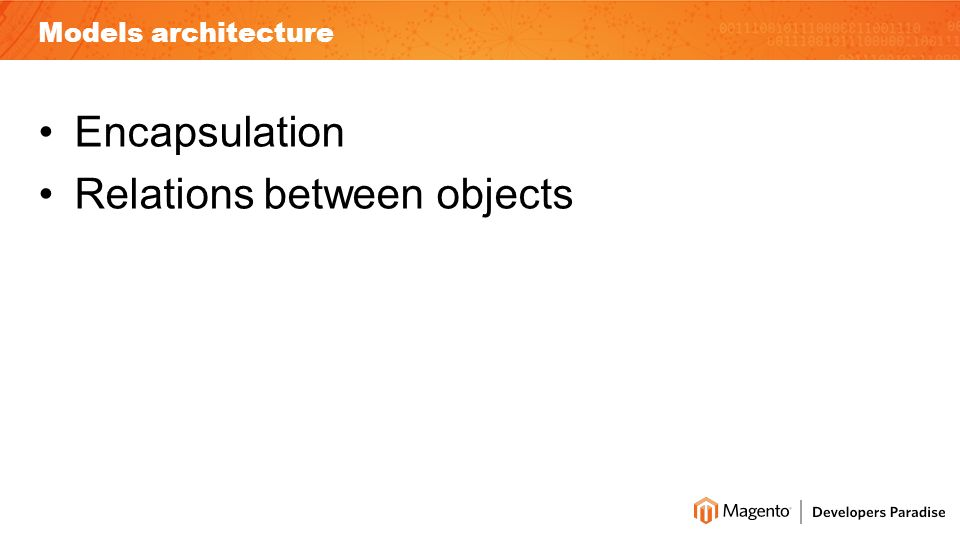 Models architecture Encapsulation Relations between objects