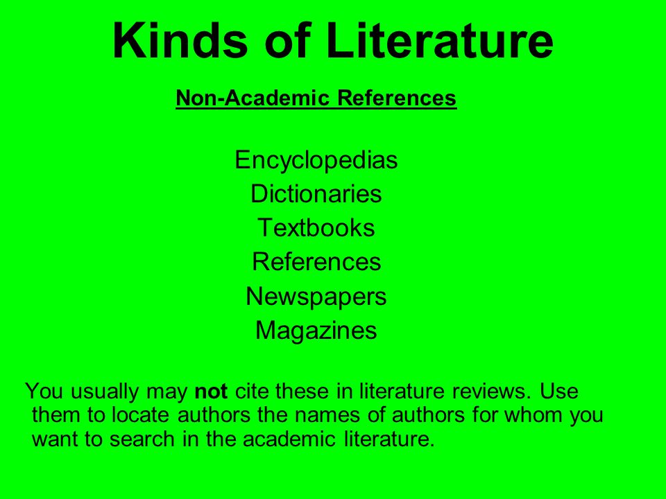Kinds of Literature Academic References Scholarly books Edited books/volumes Peer-reviewed journal articles Theses and Dissertations Government Documents These are the kinds of references you may cite in literature reviews