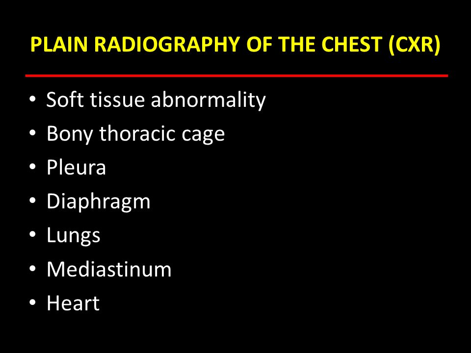 PLAIN RADIOGRAPHY OF THE CHEST (CXR) Soft tissue abnormality Bony thoracic cage Pleura Diaphragm Lungs Mediastinum Heart
