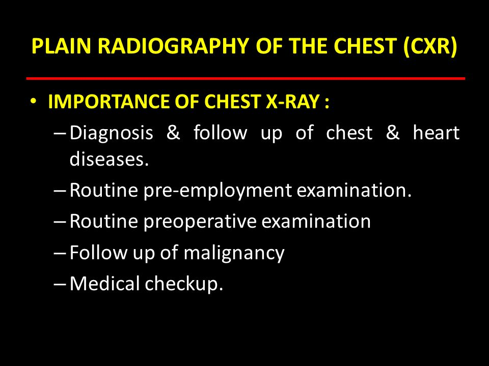 PLAIN RADIOGRAPHY OF THE CHEST (CXR) IMPORTANCE OF CHEST X-RAY : – Diagnosis & follow up of chest & heart diseases. – Routine pre-employment examinati