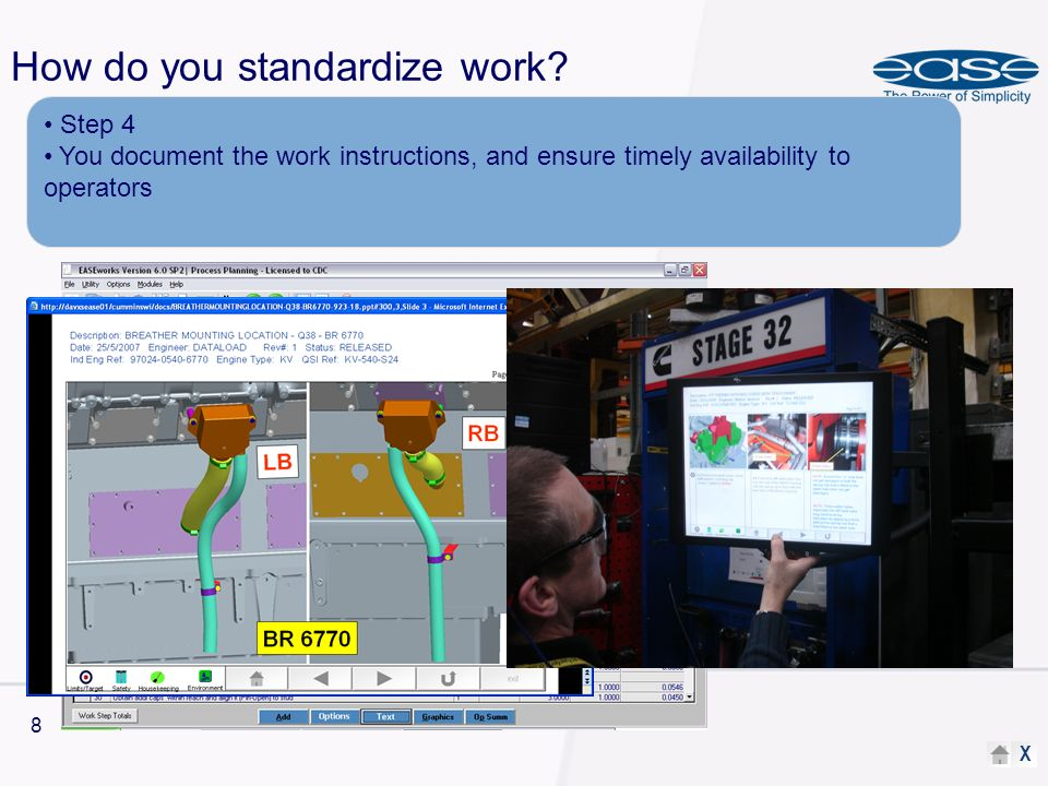 X 8 How do you standardize work? Step 4 You document the work instructions, and ensure timely availability to operators