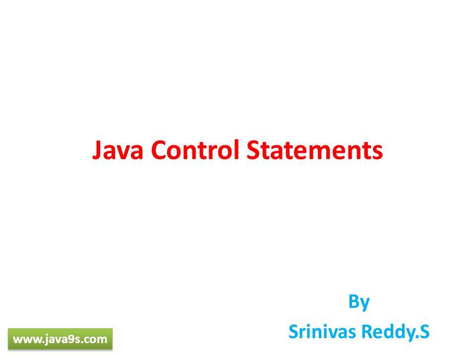Java Control Statements By Srinivas Reddy.S www.java9s.com