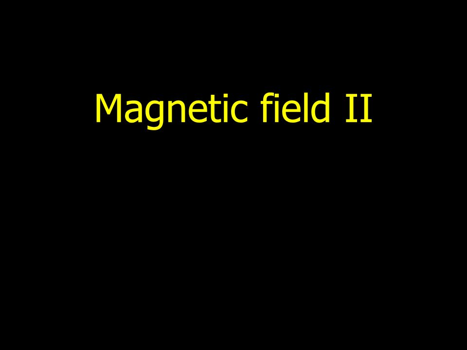 Magnetic field II