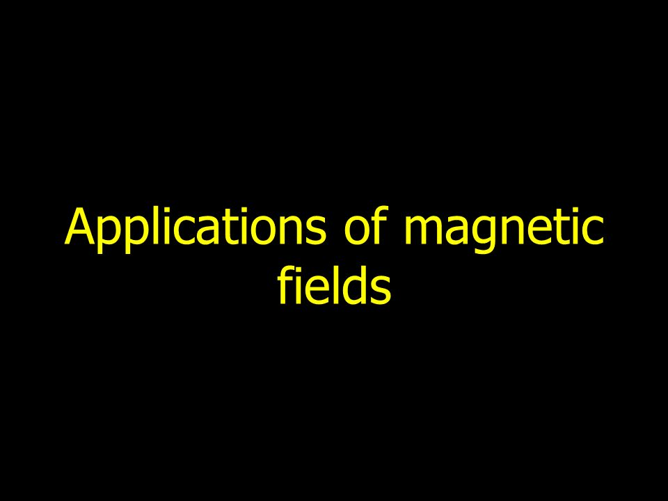 Applications of magnetic fields