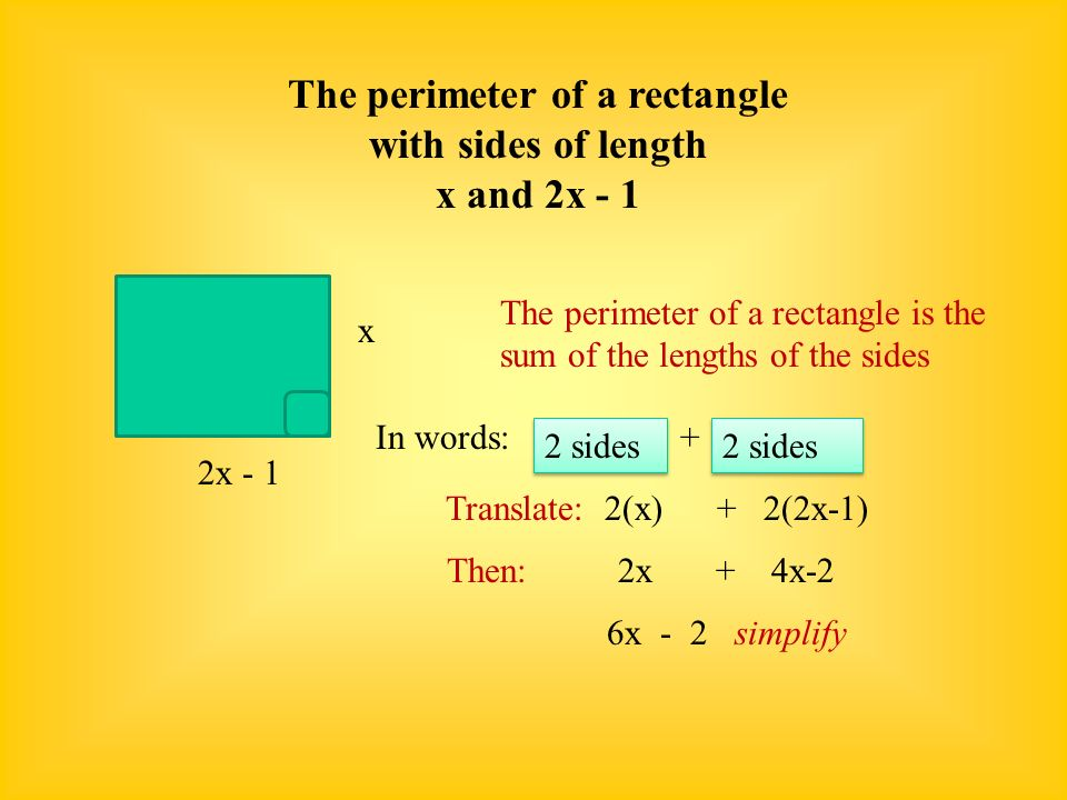 The perimeter of a rectangle with sides of length x and 2x - 1 2x - 1 x The perimeter of a rectangle is the sum of the lengths of the sides In words: