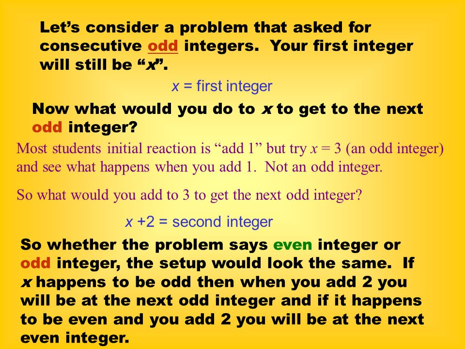 Most students initial reaction is add 1 but try x = 3 (an odd integer) and see what happens when you add 1. Not an odd integer. So what would you add