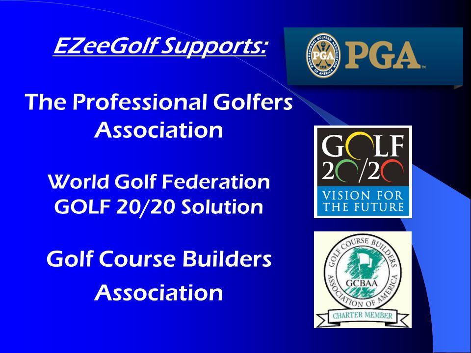 EZeeGolf Supports: The Professional Golfers Association World Golf Federation GOLF 20/20 Solution Golf Course Builders Association