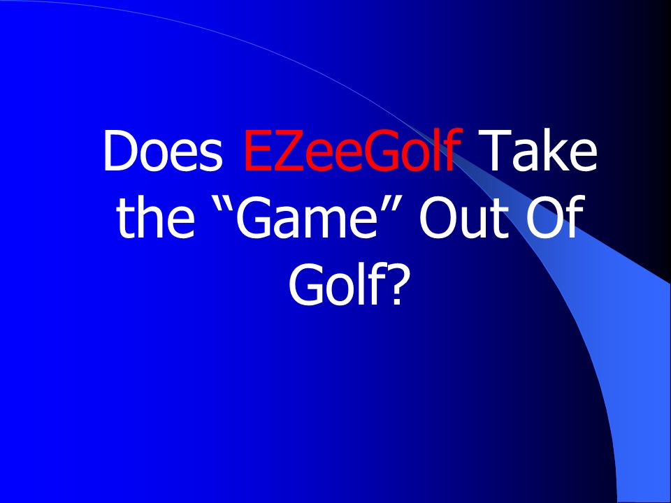 Does EZeeGolf Take the Game Out Of Golf?